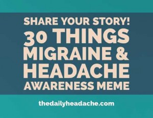 Share your story! 30 Things Migraine and Headache Awareness Meme