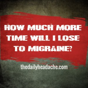 How much more time will I lose to migraine?