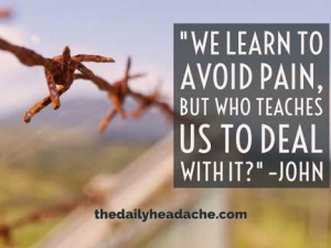We learn to avoid pain, but who teaches us to deal with it?