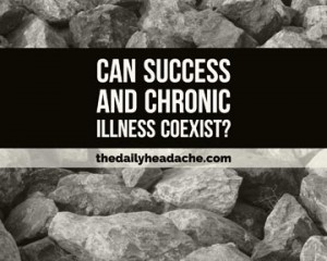 Can success and chronic illness coexist?