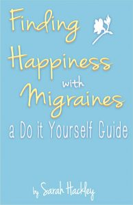 Happiness with Migraines by Sarah Hackley
